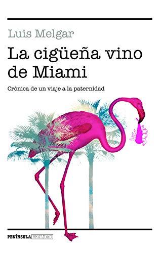 La cigüeña vino de Miami: Crónica de un viaje a la paternidad (REALIDAD) por Luis Melgar
