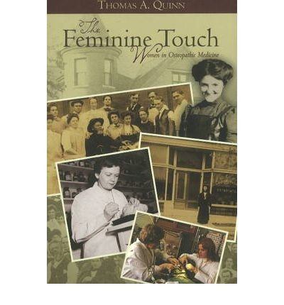 [(Feminine Touch: History of Women in Osteopathic Medicine)] [Author: Thomas A. Quinn] published on (April, 2011)