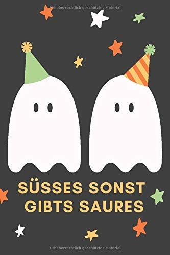 Süsses sonst gibts Saures: Das 120 Seiten linierte Notizbuch ca. A5 Format. Das perfekte Geschenk für alle Halloween Fans, wenn es nichts Süßes oder Saures sein soll.