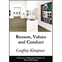 Reason, Values and Conduct: Pathways Program E. Moral Philosophy (Pathways to Philosophy Book 5)