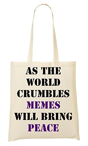 As The World Crumbles Memes Will Bring Peace Sacchetto Di Tote 5c19a092015