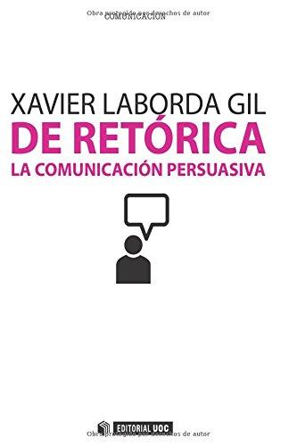 De Retórica: La comunicación persuasiva (Manuales) por Xavier Laborda Gil