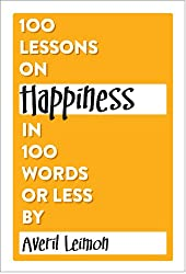 100 Lessons on Happiness in 100 Words or Less (100 Lessons in 100 Words or Less) (English Edition)