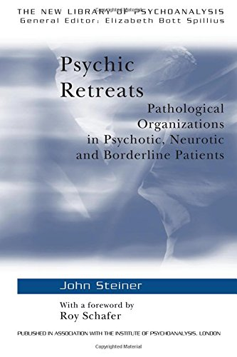 Psychic Retreats: Pathological Organizations in Psychotic, Neurotic and Borderline Patients: Pathological Organisations in Psychotic, Neurotic and ... Patients (The New Library of Psychoanalysis) por John Steiner