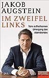 Im Zweifel links: Vom aufhaltsamen Untergang des Abendlands - Ein SPIEGEL-Buch - Jakob Augstein