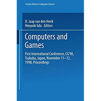 Computers and Games: First International Conference, Cg'98, Tsukuba, Japan, November 11-12, 1998, Proceedings (Lecture Notes In Computer Science)