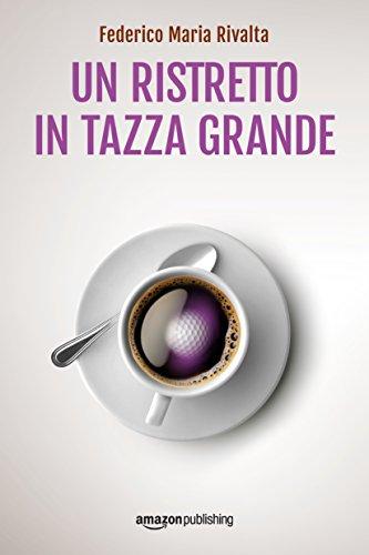 Un ristretto in tazza grande (Riccardo Ranieri Vol. 1) (Italian Edition)