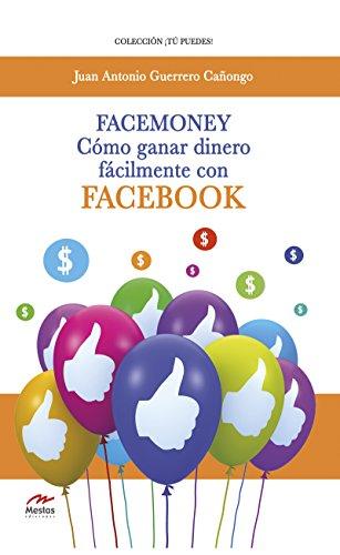 Facemoney: Cómo ganar dinero fácilmente con Facebook (Tú puedes nº 7) de [