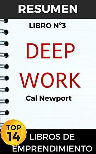 RESUMEN DEEP WORK en español (Cal Newport): Reglas para el éxito enfocado en un mundo disperso (TOP 14 MEJORES LIBROS DE EMPRENDIMIENTO nº 3) por Resumiendo Libros