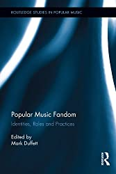 Popular Music Fandom: Identities, Roles and Practices (Routledge Studies in Popular Music)