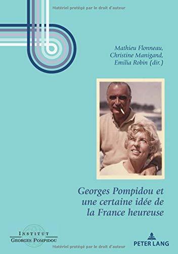 Georges Pompidou Et Une Certaine Idée De La France Heureuse