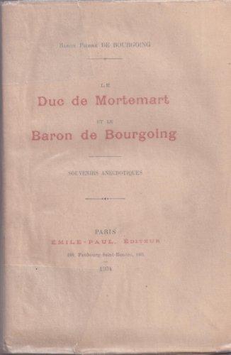 Le duc de mortemart et le baron de bourgoing. souvenirs anecdotiques. par Bourgoing Baron Pierre de .