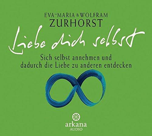 Liebe dich selbst. CD . Sich selbst annehmen und dadurch die Liebe zu anderen entdecken. (Arkana Audio) [Audiobook] (Audio CD)