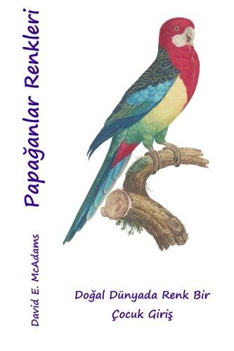Papaganlar Renkleri: Dogal dunyada renklerine Bir cocugun tanıtımı (Türkische Bouquet)