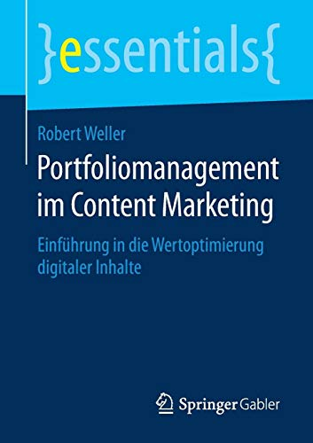 Portfoliomanagement im Content Marketing: Einführung in die Wertoptimierung digitaler Inhalte (essentials)