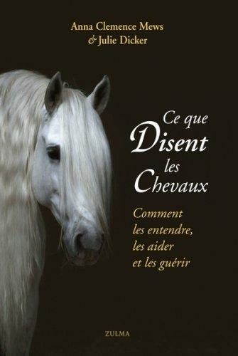 Ce que disent les chevaux : Comment les entendre, les aider et les guérir