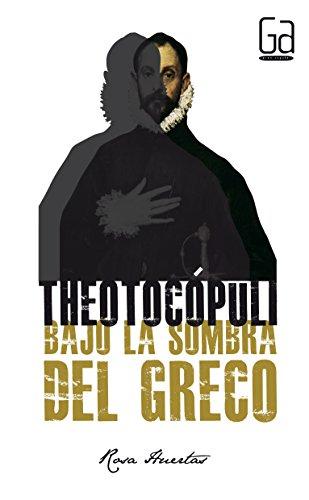 Theotocópuli. Bajo la sombra del Greco (Gran angular) por Rosa Mª Huertas Gómez