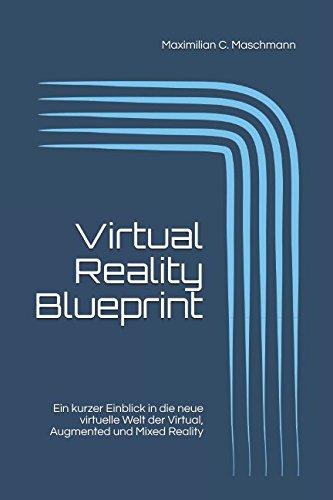 Virtual Reality Blueprint: Ein kurzer Einblick in die neue virtuelle Welt der Virtual, Augmented und Mixed Reality