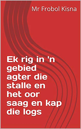 Ek rig in 'n gebied agter die stalle en het oor saag en kap die logs (Afrikaans ()
