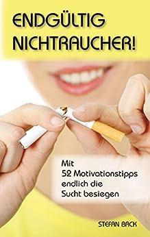 Endgültig Nichtraucher!: Mit 52 Motivationstipps endlich die Sucht besiegen