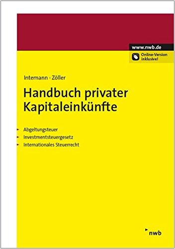 Handbuch privater Kapitaleinkünfte: Abgeltungsteuer. Investmentsteuergesetz. Internationales Steuerrecht