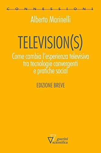 Television(s). Come cambia l'esperienza televisiva tra tecnologie convergenti e pratiche social
