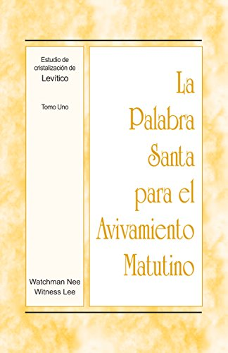 La Palabra Santa para el Avivamiento Matutino - Estudio de cristalización de Levítico, Tomo 1 por Witness Lee