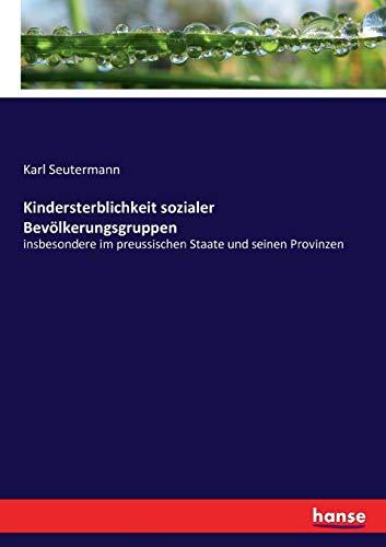 Kindersterblichkeit sozialer Bevölkerungsgruppen: insbesondere im preussischen Staate und seinen Provinzen