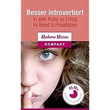 Besser introvertiert - In aller Ruhe zu Erfolg im Beruf und Privatleben.