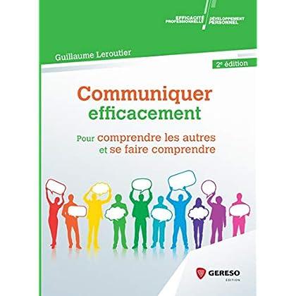 Communiquer efficacement: Pour comprendre les autres et se faire comprendre