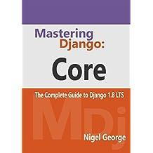Mastering Django: Core: The Complete Guide to Django 1.8 LTS
