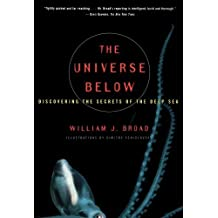 The Universe Below : Discovering the Secrets of the Deep Sea by William J Broad (1998-06-16)