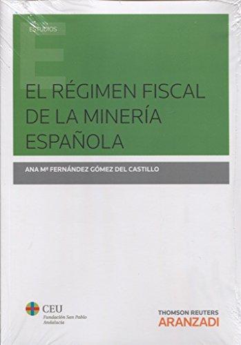 El régimen fiscal de la minería española (Monografía) por Ana Fernández Gómez del Castillo