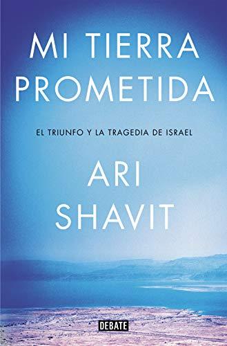 Mi tierra prometida (Biografías y Memorias) (Ari Shavit Von)