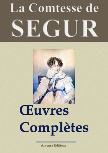La comtesse de Ségur : Oeuvres complètes illustrées - 31 titres (Version non censurée et annotée) - Arvensa Editions (French Edition)