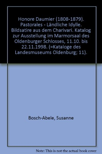 Honore Daumier (1808-1879). Pastorales - Ländliche Idylle. Bildsatire aus dem Charivari. Katalog zur Ausstellung im Marmorsaal des Oldenburger Schlosses, 11.10. bis 22.11.1998. (=Kataloge des Landesmuseums Oldenburg; 11).