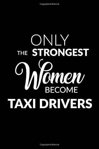 Only the Strongest Women Become Taxi Drivers: Lined Composition Notebook Gift for Women