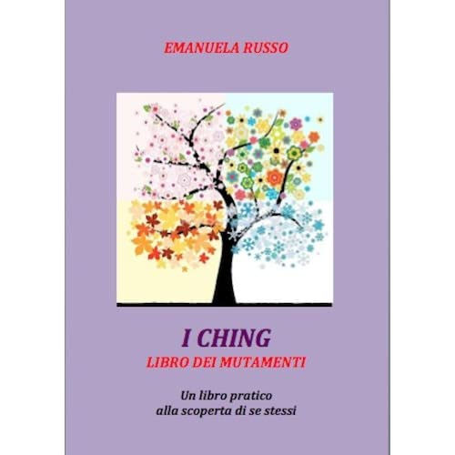 I Ching  Libro Dei Mutamenti  Un Libro Pratico Alla Scoperta Di Se Stessi