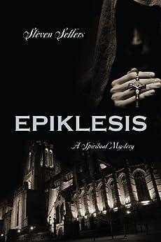 EPIKLESIS: A Spiritual Mystery (English Edition) von [Sellers, Steven]
