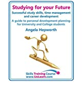 (Studying for Your Future - Successful Study Skills, Time Management, Employability Skills and Career Development - A Guide to Personal Development Planning (PDP) for University and College Students: A Workbook to Help Students Prepare for Employment by Thinking About and Developing Their Study and Employability Skills.) By Angela Hepworth (Author) Paperback on (Jan , 2011)