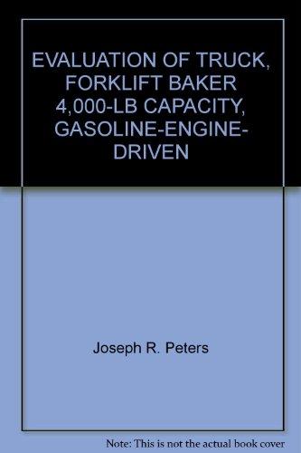 EVALUATION OF TRUCK, FORKLIFT BAKER 4,000-LB CAPACITY, GASOLINE-ENGINE- DRIVEN - 4000 Lb Forklift