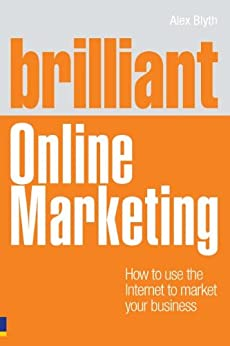 Brilliant Online Marketing: How to Use The Internet to Market Your Business (Brilliant Business) by [Blyth, Alex]