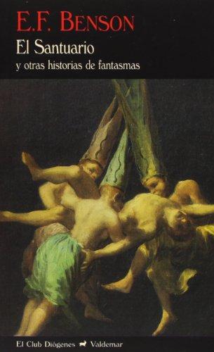 El Santuario Y Otras Historias De Fantasmas (El Club Diógenes) por E.F. Benson