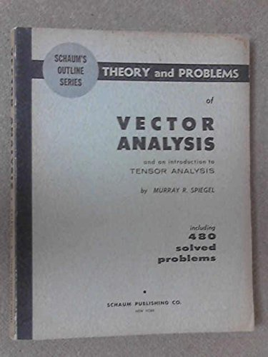 Schaum's Outline of Theory and Problems of Vector Analysis and an Introduction to Tensor Analysis