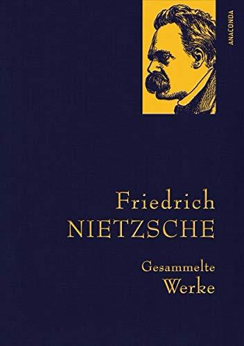 Friedrich Nietzsche - Gesammelte Werke (Anaconda Gesammelte Werke)