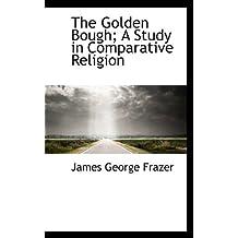 The Golden Bough; A Study in Comparative Religion, Vol. I