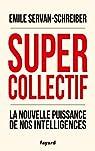 Supercollectif. La nouvelle puissance de l'intelligence collective par Servan-Schreiber