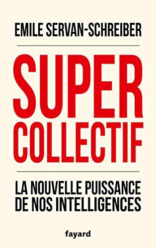 Supercollectif. La nouvelle puissance de l'intelligence collective (Documents)