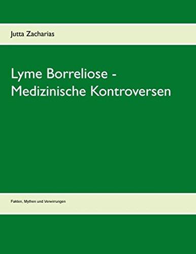 Lyme Borreliose - Medizinische Kontroversen: Fakten, Mythen und Verwirrungen