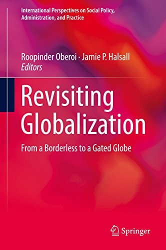 Revisiting Globalization: From a Borderless to a Gated Globe (International Perspectives on Social Policy